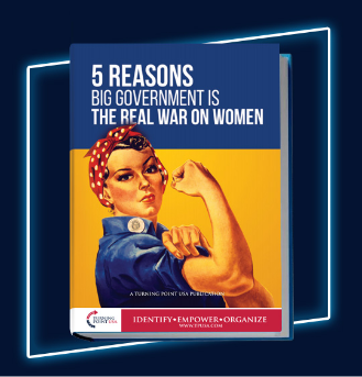 5 REASONS BIG GOVERNMENT IS THE REAL WAR ON WOMEN